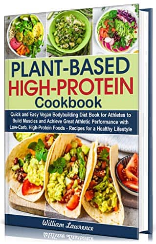 Plant-Based High-Protein Cookbook: Quick and Easy Vegan Bodybuilding Diet Book for Athletes to Build Muscles and Achieve Great Athletic Performance with Low-Carb, High-Protein Food