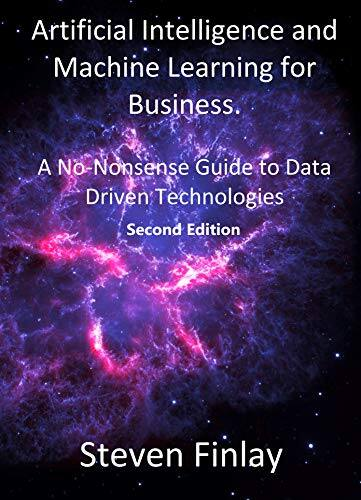 Artificial Intelligence and Machine Learning for Business: A No-Nonsense Guide to Data Driven Technologies Kindle Edition