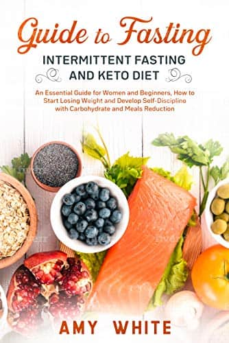Guide to Fasting, Intermittent Fasting and Keto Diet: An Essential Guide for Women and Beginners, How to Start Losing Weight and Develop Self-Discipline with Carbohydrate and Meals
