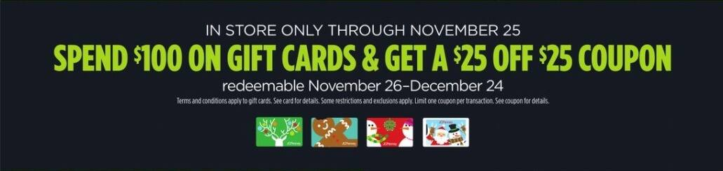 JCPenney Black Friday: JCPenney Coupon: Spend $100 on Gift Cards - Get $25 Off $25 Coupon