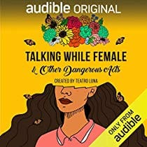 "Audible members:  Free audiobook ""Talking While Female and Other Dangerous Acts"" by Teatro Luna (subscription required)"