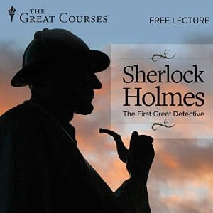 Sherlock Holmes The First Great Detective (Great Courses Lecture)  Free (Audible Audio Book)