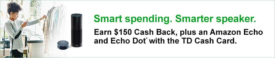 TD Cash Credit Card: Spend $500 and get $150 plus an Amazon Echo and an Echo Dot