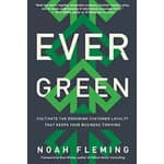 Noah Fleming's Evergreen: Cultivate the Enduring Customer Loyalty that Keeps Your Business Thriving 65+ 5-Star Reviews. $2.99