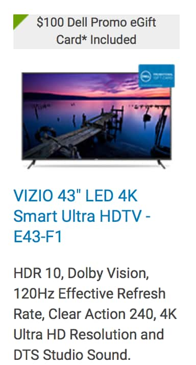 VIZIO 43 in LED Smart TV - 4K UltraHD (E43-F1) with $100 Dell promo gift card: $349.99 at Dell