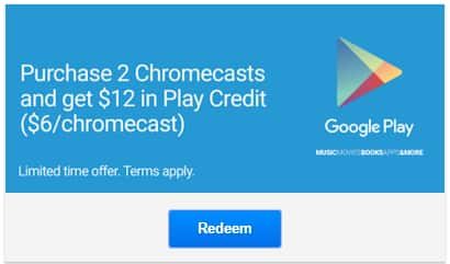 Chromecast 1.0 and 2.0 up to $12 in Play Credit  Ymmv