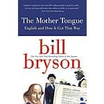 Bill Bryson: The Mother Tongue: English and How it Got that Way (Kindle Edition) $1.99 ~ Amazon