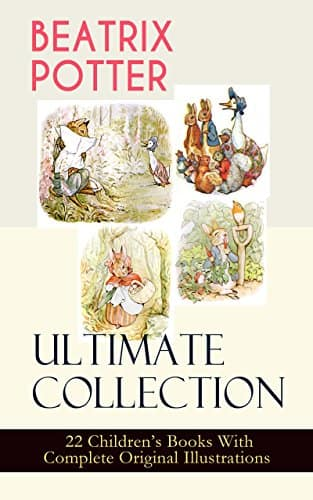 Beatrix Potter Ultimate Collection - 22 Children's Books With Complete Original Illustrations  $0.99 [Kindle Edition] ~ Amazon