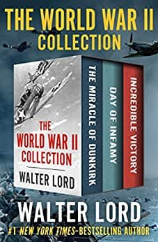 Walter Lord: The World War II Collection: (The Miracle of Dunkirk/ Day of Infamy/Incredible Victory)  Kindle Edition $1.99 ~ Amazon