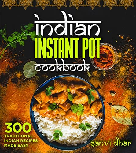 Indian instant pot cookbook 300 traditional indian recipes made indian instant pot cookbook 300 traditional indian recipes made easy kindle edition free forumfinder Image collections