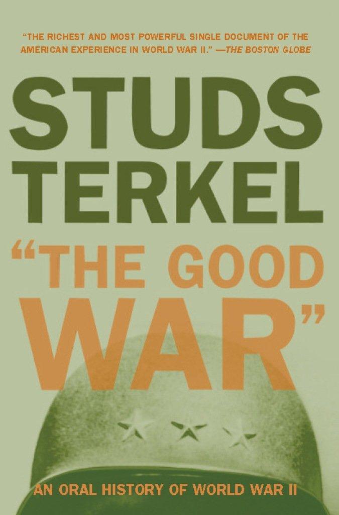 "Studs Terkel : ""The Good War"": An Oral History of World War II [Kindle Edition] $1.99 ~ Amazon"