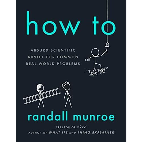 Randall Munroe: How To: Absurd Scientific Advice for Common Real-World Problems [Kindle Edition] $2.99 ~ Amazon