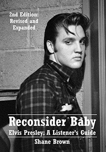 Reconsider Baby. Elvis Presley: A Listener's Guide: 2nd Edition. Revised and Expanded [Kindle Edition] - FREE @ Amazon