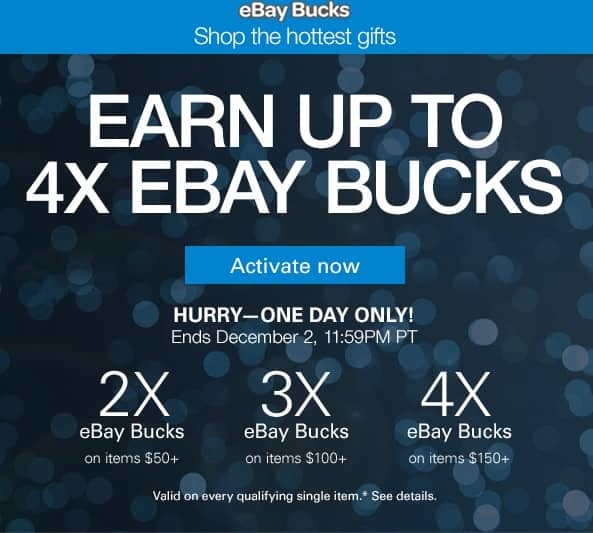 Up to 4x eBay Bucks one day only Dec 2nd 5am-11:59pm PT @ eBay YMMY