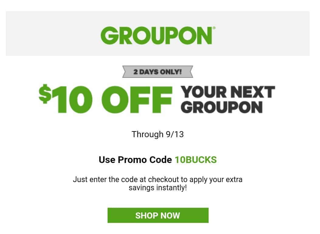 *TARGETED* Check your email! YMMV: Groupon $10 OFF one purchase ($11 min.) CODE: 10BUCKS