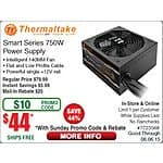 750W  Thermaltake 80+ Bronze Cert. Power Supply incl.  5 year Warranty =  $44 After $20 rebate & $10 instant rebate + Free Shipping (+/-tax)