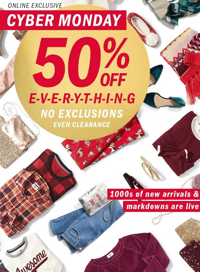 Old Navy Cyber Monday 50% OFF EVERYTHING online only NO EXCLUSIONS Even Clearance PLUS FREE CYBER GIFT beginning at 6AM PST/9AM EST while supplies last