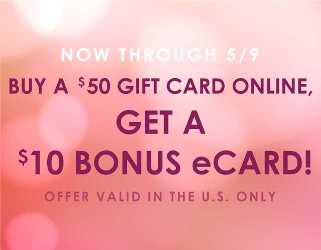 The Cheesecake Factory  -  $10.00 Bonus ecard when you spend $50.00