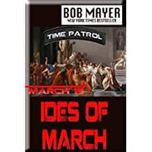 Ides of March : Time Patrol book 3 by Bob Mayer Kindle Edition Free at Amazon.com