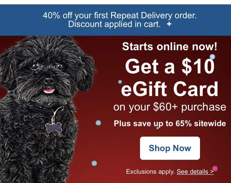 Petco.com has 40% off first repeat delivery order works on pet food free shipping.  Also possible, $10 gift card for orders over $60 spent.