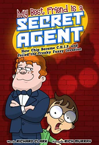 FREE -My Best Friend Is a Secret Agent: How Chip Became C.H.I.P. and Foiled the Freaky Fuzzy Invasion  - Kindle Edition