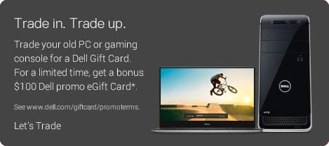 Dell Trade-in - Get $100 GC additional to trade in value  for PC (bad trade in values) or Console Trade in (total Xbox $160, PS4 $204)