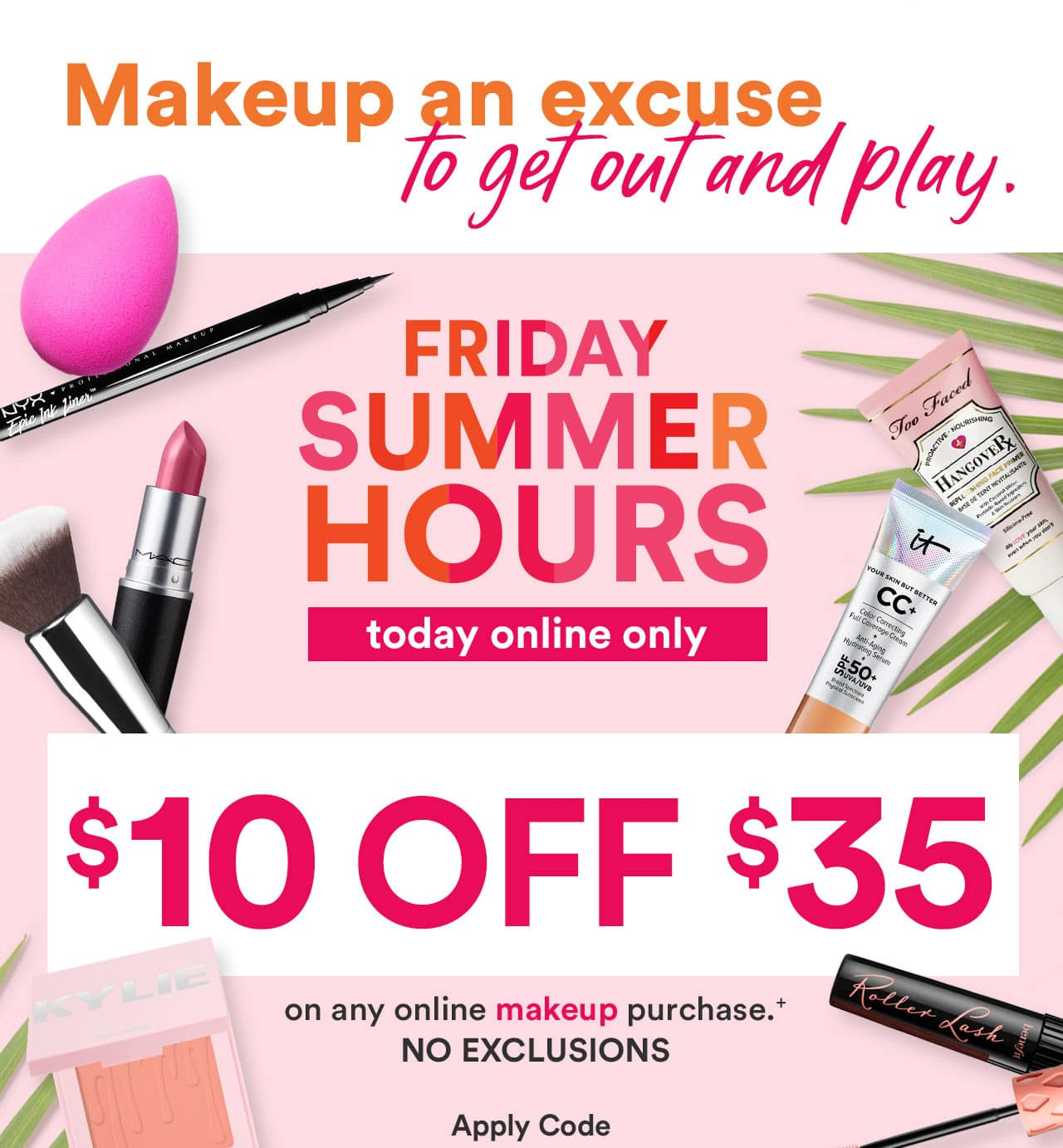 $10 off any $35 makeup purchase 8/2 & Online only!