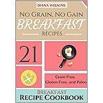 No Grain, No Gain Breakfast Recipes: Gluten-Free, Vegan and Paleo Friendly[kindle ed.]
