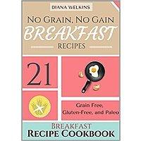 Amazon Deal: No Grain, No Gain Breakfast Recipes: Gluten-Free, Vegan and Paleo Friendly[kindle ed.]