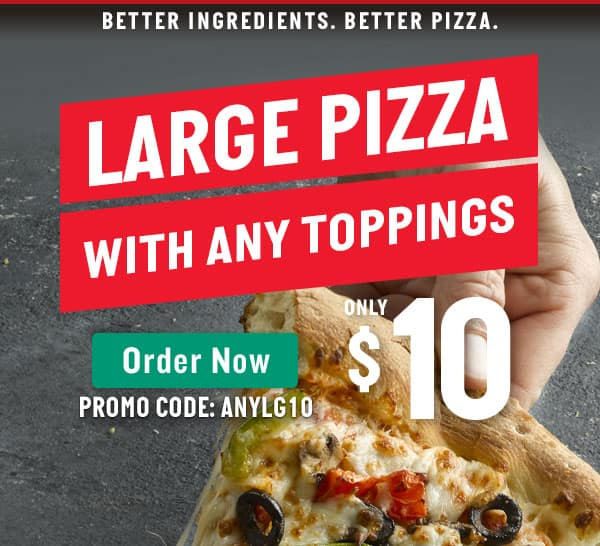 Papa John's:  Large pizza, any toppings, only $10 Offer expires 6/13/19