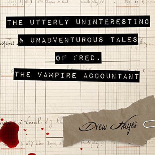 Audible Audiobook - The Utterly Uninteresting and Unadventurous Tales of Fred, the Vampire Accountant by Drew Hayes $2.95