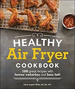 Healthy Air Fryer Cookbook: 100 Great Recipes with Fewer Calories and Less Fat $2