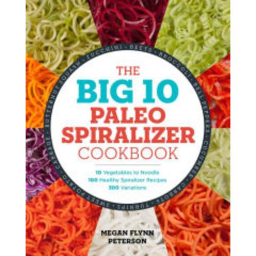 The Big 10 Paleo Spiralizer Cookbook: 10 Vegetables to Noodle, 100 Healthy Spiralizer Recipes, 300 Variations $2