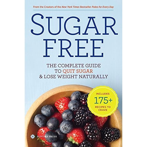 Sugar Free: The Complete Guide to Quit Sugar & Lose Weight Naturally for $1