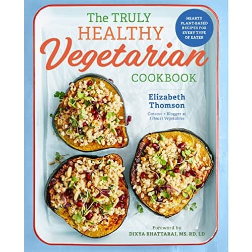 The Truly Healthy Vegetarian Cookbook: Hearty Plant-Based Recipes for Every Type of Eater $1