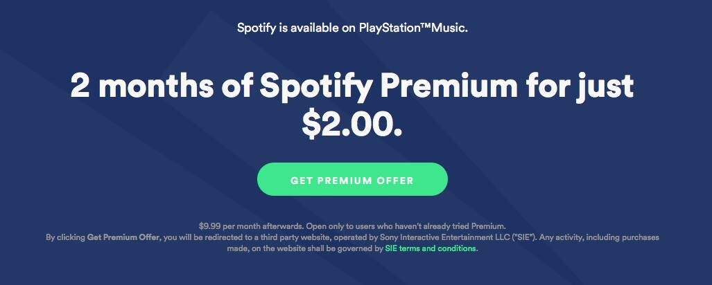 2 months of Spotify Premium for just $2.00.  Both Sony and Spotify accounts required.  (Expired the same day as posting.)