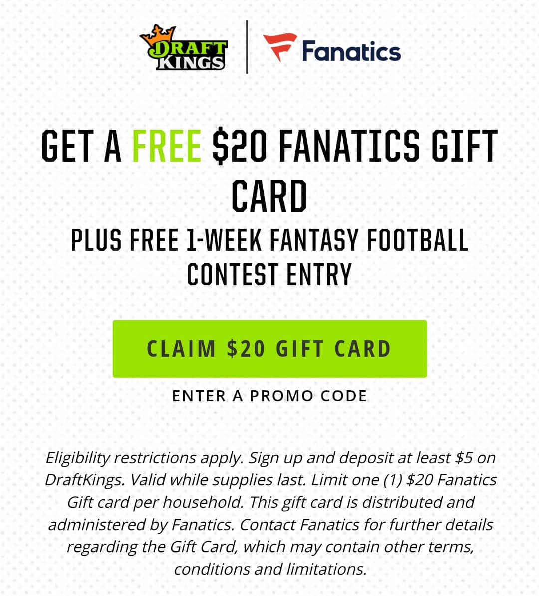 Deposit at least $5 on DraftKings and receive a $20 Fanatics Gift card