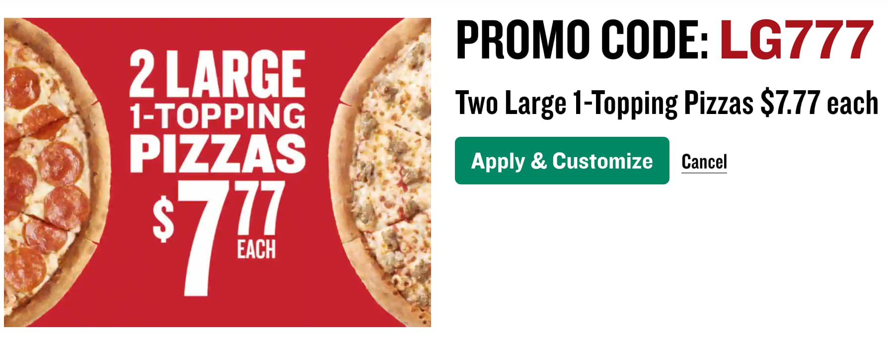 Papa Johns: Get 2 Large 1-topping pizzas for $7.77 each using code LG777 good thru 7/29
