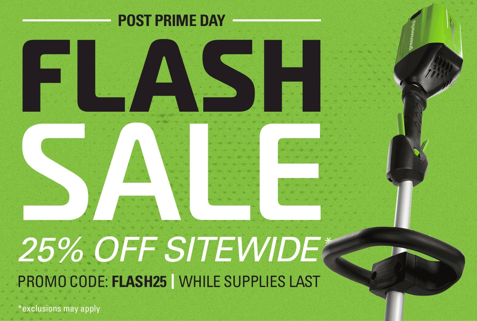 25% OFF Sitewide on Greenworks Outdoor Power Equipments (Exclusions Apply)