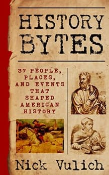History Bytes: 37 People, Places, and Events That Shaped American History FREE