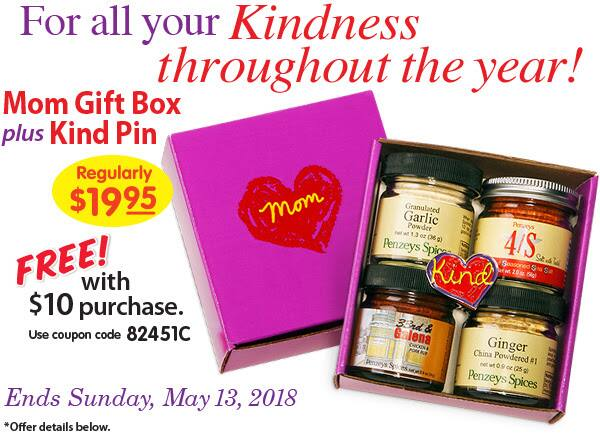 Penzey's - free $19 95 Mom Gift box with $10 purchase, free