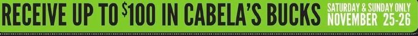 Cabelas Black Friday: Cabela's Bucks, Saturday 11/25 and Sunday 11/26 - up to $100 in Cabela's Bucks
