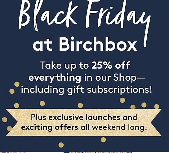 Birchbox Black Friday: Everything In The Shop, Including Gift Subscriptions - up to 25% Off