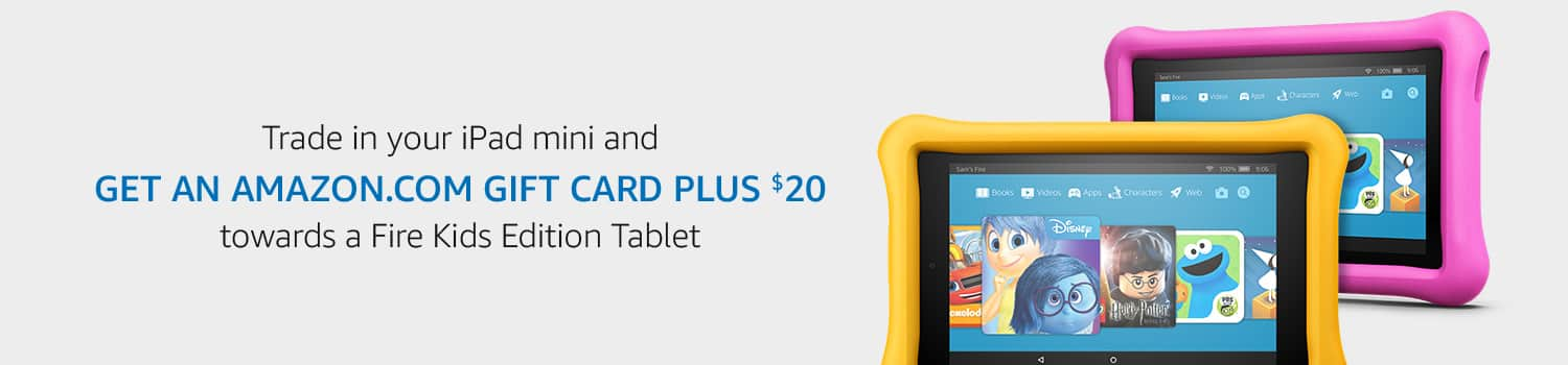 Trade In Your iPad Mini and GET AN AMAZON.COM GIFT CARD PLUS $20 towards a Fire Edition Kids Tablet