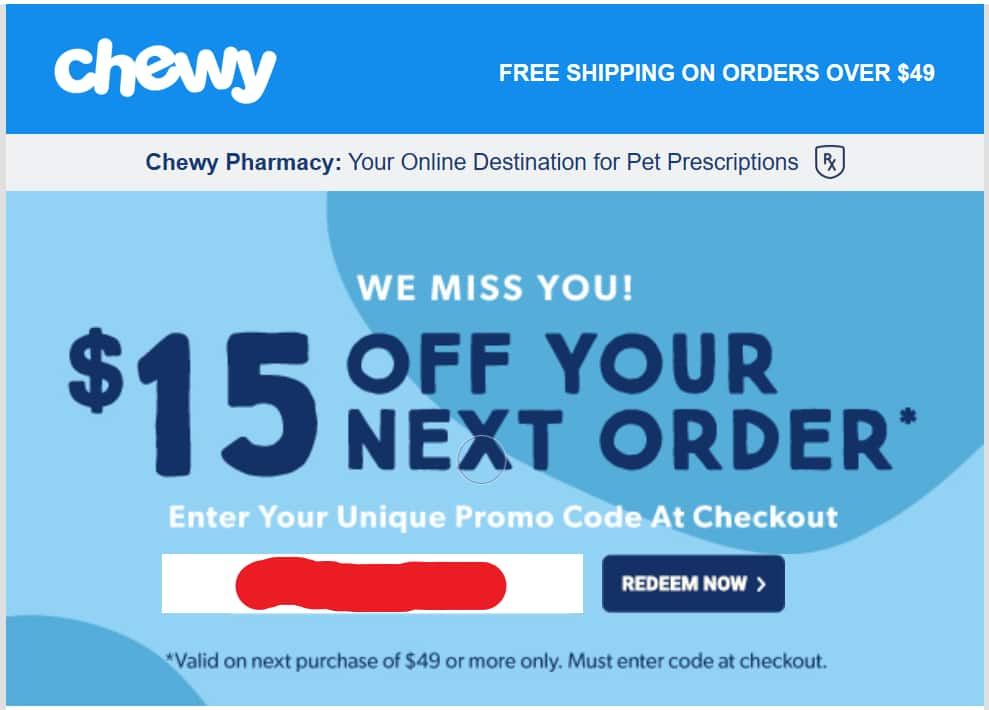 Save $15 when you spend $49 at Chewy (Free Shipping as well). This is a TARGETED email - YMMV