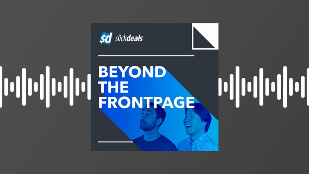 Slickdeals podcast, Beyond the Frontpage